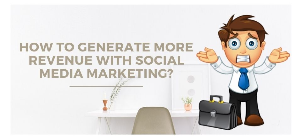 How to generate more revenue with social media marketing_
